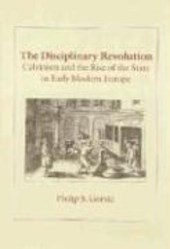 The Disciplinary Revolution - Calvinism & the Rise  of the State in Early Modern Europe