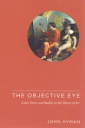 The Objective Eye - Color, Form, and Reality in the Theory of Art