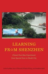 Learning from Shenzhen - China's Post-Mao Experiment from Special Zone to Model City | Mary Ann O'donnell |