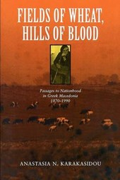Fields of Wheat, Hills of Blood - Passages to Nationhood in Greek Macedonia, 1870-1990