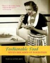 Fashionable Food - Seven Decades of Food Fads