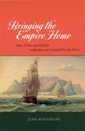 Bringing the Empire Home - Race, Class and Gender in Britain and Colonial South Africa
