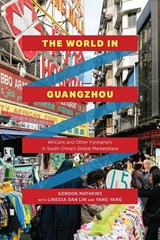 World in Guangzhou - Africans and Other Foreigners in South China's Global Marketplace | Gordon Mathews | 9780226506104