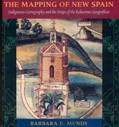 The Mapping of New Spain - Indigenous Cartography & the Maps of the Relaciones Geograficas
