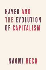 Hayek and the Evolution of Capitalism | Naomi Beck | 9780226556000