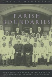 Parish Boundaries - The Catholic Encounter with Race in the Twentieth-Century Urban North (Paper)