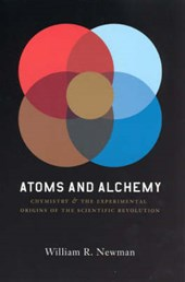 Atoms and Alchemy - Chymistry and the Experimental Origins of the Scientific Revolution