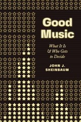 Good Music - What It Is and Who Gets to Decide | Sheinbaum, John | 9780226593388