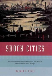 Shock Cities - The Environmental Transformation and Reform of Manchester and Chicago