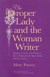 The Proper Lady and the Woman Writer - Ideology as  Style in the Works of Mary Wollstonecraft, Mary Shelley, and Jane Austen
