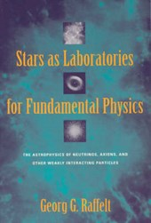 Stars as Laboratories for Fundamental Physics - The Astrophysics of Neutrinos, Axions, & Other Weakly Interacting Particles
