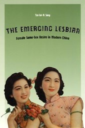 The Emerging Lesbian - Female Same-Sex Desire in Modern China