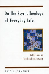 On the Psychotheology of Everday Life - Reflections on Freud & Rosenzweig