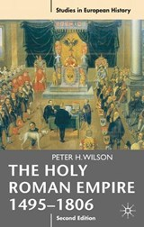 The Holy Roman Empire 1495-1806 | Peter Wilson |