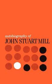 Autobiography of John Stuart Mill - Published from the Original Manuscript in the Columbia University Library