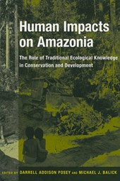 Human Impacts on Amazonia - The Role of Traditional Ecological Knowledge in Conservation and Development