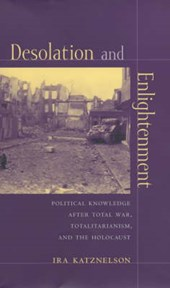 Desolation and Enlightenment - Political Knowledge after Total War, Totalitarianism and the Holocaust