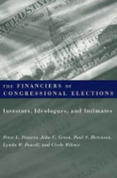 The Financiers of Congressional Elections - Investors, Idealogues, and Intimates