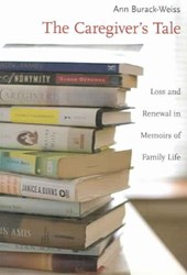 The Caregiver's Tale - Loss and Renewal in Memoirs  of Family Life