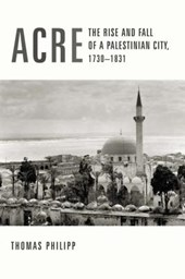 Acre - The Rise & Fall of a Palestinian City, 1730-1831