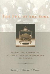 The End of the Soul - Scientific Modernity, Atheism and Anthropology in France