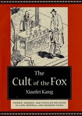The Cult of the Fox - Power, Gender, and Popular Religion in Late Imperial and Modern China