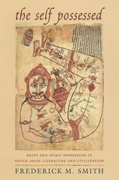 The Self Possessed - Deity and Spirit Possession in South Asian Literature and Civilization