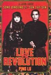 Love and Revolution - A Novel About Song Qingling and Sun Yat-sen