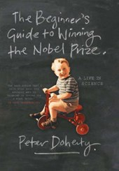The Beginners Guide to Winning the Nobel Prize - A  Life in Science