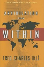 Annihilation from Within - The Ultimate Threat to Nations