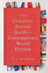 Complete review guide to contemporary world fiction | M. A. Orthofer | 9780231146753