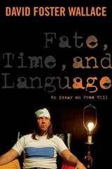 Fate, Time, and Language | David Foster Wallace |