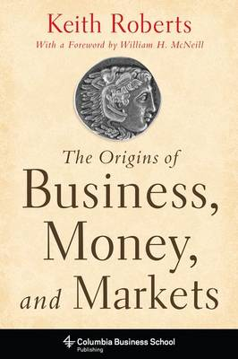 Origins of Business, Money, and Markets | Keith Roberts |