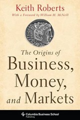 The Origins of Business, Money, and Markets | Keith Roberts |