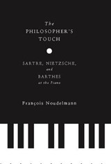 The Philosopher's Touch - Sartre, Nietzsche, and Barthes at the Piano | François Noudelmann |