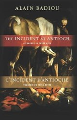 The Incident at Antioch / L'Incident d'Antioche - A Tragedy in Three Acts / Tragédie en trois actes | Alain Badiou |