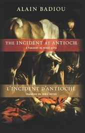 The Incident at Antioch / L'Incident D'Antioche | Alain Badiou |