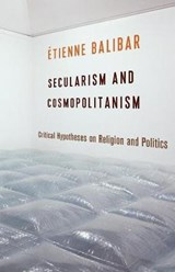 Secularism and Cosmopolitanism | Balibar | 9780231168601
