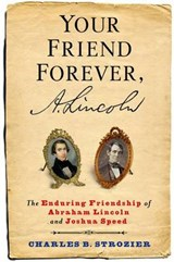 Your Friend Forever, A. Lincoln | Charles B. Strozier | 9780231171328