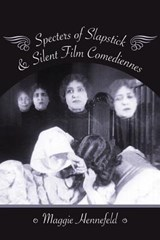 Specters of Slapstick & Silent Film Comediennes | Maggie Hennefeld | 9780231179478