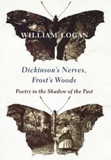 Dickinson's Nerves, Frost's Woods | William Logan | 9780231186148