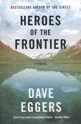 Heroes of the frontier | Dave Eggers | 9780241289945