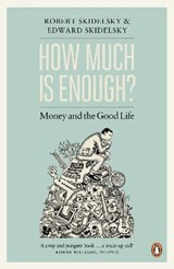 How Much is Enough? | Robert Skidelsky |