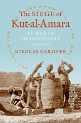 The Siege of Kut-al-Amara | Nikolas Gardner | 9780253013842