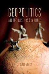 Geopolitics and the Quest for Dominance | Jeremy M Black |