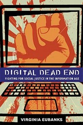 Digital Dead End - Fighting for Social Justice in the Information Age