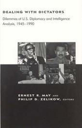 Dealing with Dictators - Dilemmas of U.S. Diplomacy and Intelligence Analysis, 1945-1990