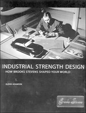 Industrial Strength Design - How Brooks Stevens Shaped Your World