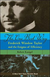 The One Best Way - Frederick Wilson Taylor and the  Enigma of Efficiency