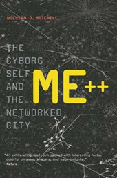 Me++ - The Cyborg Self and the Networked City